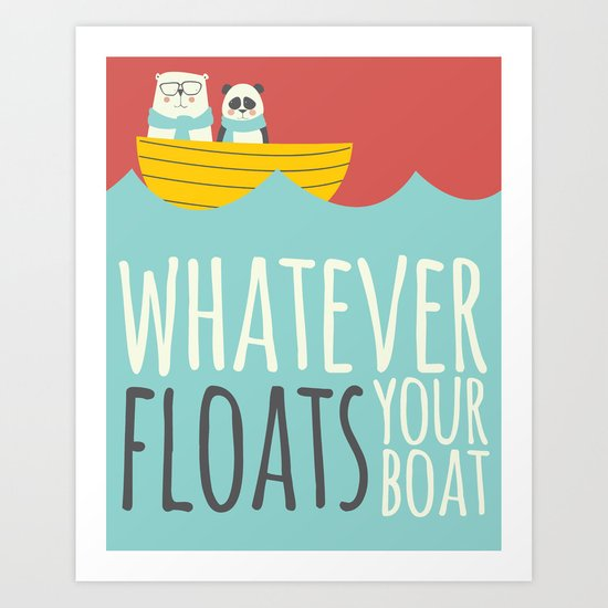 Whatever Floats Your Boat Art Print