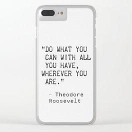 Theodore Roosevelt uplifting quotes Clear iPhone Case