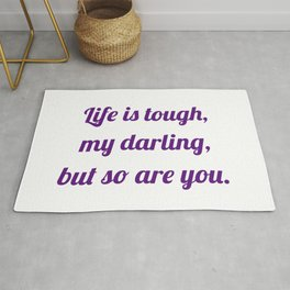 life is tough, my darling, but so are you Rug