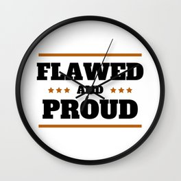 Flawed and Proud  Wall Clock