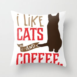 I Like Cats and Coffee: Cute Kitty and Caffeine Lover product Throw Pillow