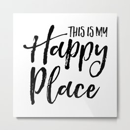 This is my happy place Metal Print