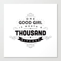 One Good Girl Is Worth A Thousand Bitches Canvas Print