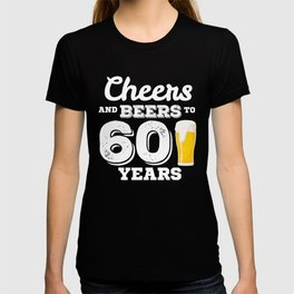 60th Birthday Gift Cheers and Beers to 60 Years Gift T-Shirt T-shirt