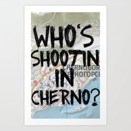 Who's Shooting In Cherno? Art Print