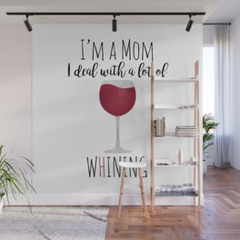 I'm A Mom I Deal With A Lot Of Whining Wall Mural