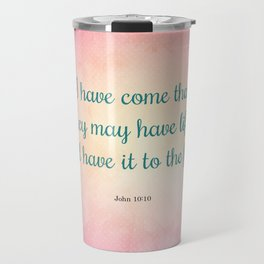 Life to the Full, Scripture Verse, John 10:10 Travel Mug
