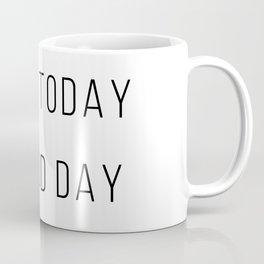 Make Today A Good Day Coffee Mug