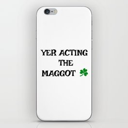 Irish Slang - Yer acting the Maggot iPhone Skin