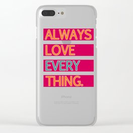 ALWAYS LOVE EVERYTHING. Clear iPhone Case