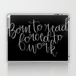 Born to Read, Forced to Work Laptop & iPad Skin