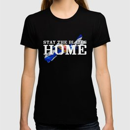 Stay The Blazes Home T-shirt
