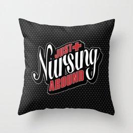Just Nursing Around Throw Pillow