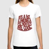 fez T-shirts featuring it's a Fez ! by erintquinn