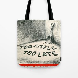To little too late Tote Bag