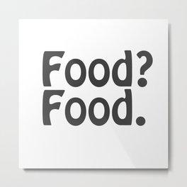 Food? Food. Metal Print