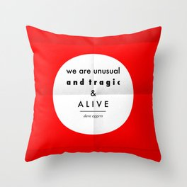 eggers - we are unusual & tragic & alive Throw Pillow