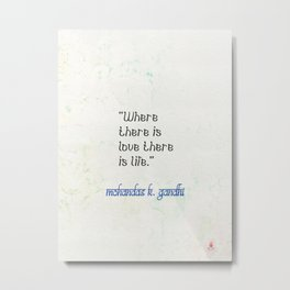 """""""Where there is love there is life."""" Mohandas K. Gandhi Metal Print"""