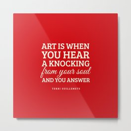 Art is when you hear a knocking from your soul - and you answer.  Metal Print