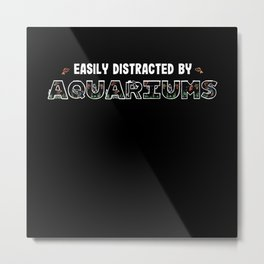 Easily Distracted by Aquariums (Gift) Metal Print