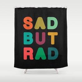 Sad but Rad Shower Curtain