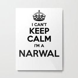 I cant keep calm I am a NARWAL Metal Print