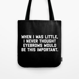 Eyebrows Are Important Funny Quote Tote Bag
