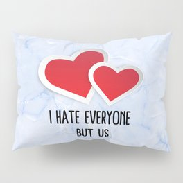 2 Red Hearts - I Hate Everyone But Us Typography Pillow Sham