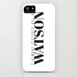 I Always Pictured You As Watson iPhone Case