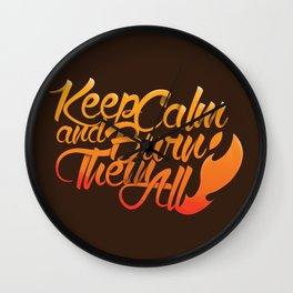 Keep Calm and burn them all Wall Clock