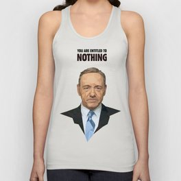 You are entitled to nothing - Frank Underwood Unisex Tank Top