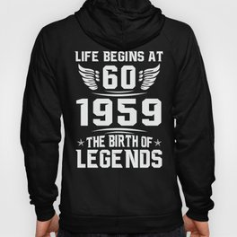Born in 1959 Life begins at 60 the Birth of legend Hoody