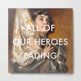 Joan of Arc is Fading Metal Print