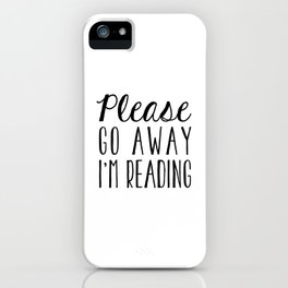 Go Away, I'm Reading (Polite Version) iPhone Case