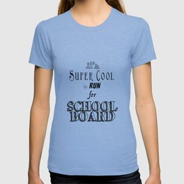 It's Super Cool to Run for School Board T-shirt