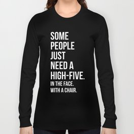 Need A High-Five Funny Quote Long Sleeve T-shirt