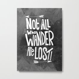Not all who wander are lost! Metal Print