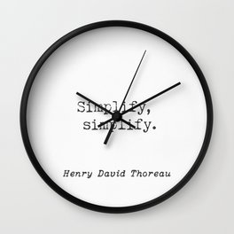 Henry David Thoreau. Simplify, simplify. Wall Clock