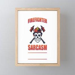 I Am A Firefighter Funny Sarcasm Firefighting Gift For Heros Framed Mini Art Print