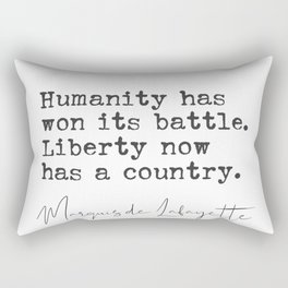 Humanity has won its battle. Marquis de Lafayette quote Rectangular Pillow