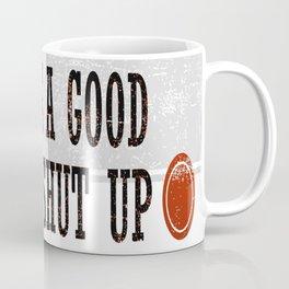 Never Miss a Good Chance To Shut Up Coffee Mug