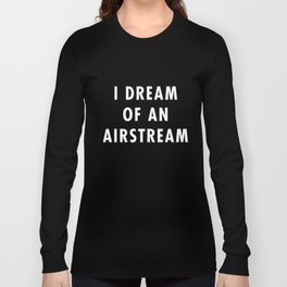I Dream of an Airstream (White Text) Long Sleeve T-shirt