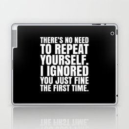 There's No Need To Repeat Yourself. I Ignored You Just Fine the First Time. (Black & White) Laptop & iPad Skin