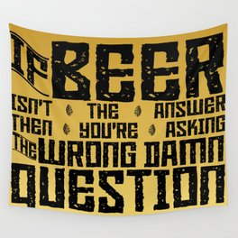 If Beer Isn't the Answer Wall Tapestry