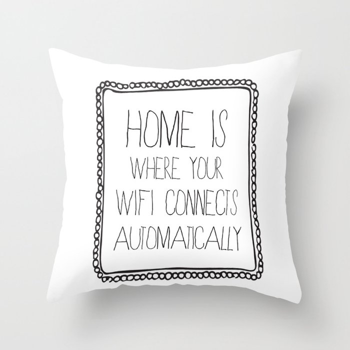 home is where your wifi connects automatically Throw Pillow
