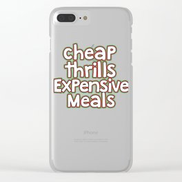 Great & Funny Expensive Tshirt Design Cheap thrills expensive meals Clear iPhone Case