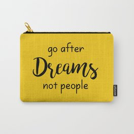 Go after Dreams Not people Carry-All Pouch