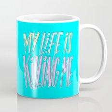 My Life Is Killing Me Mug