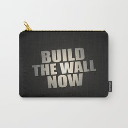Build The Wall Now Carry-All Pouch
