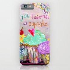 You Deserve A Cupcake iPhone 6s Slim Case